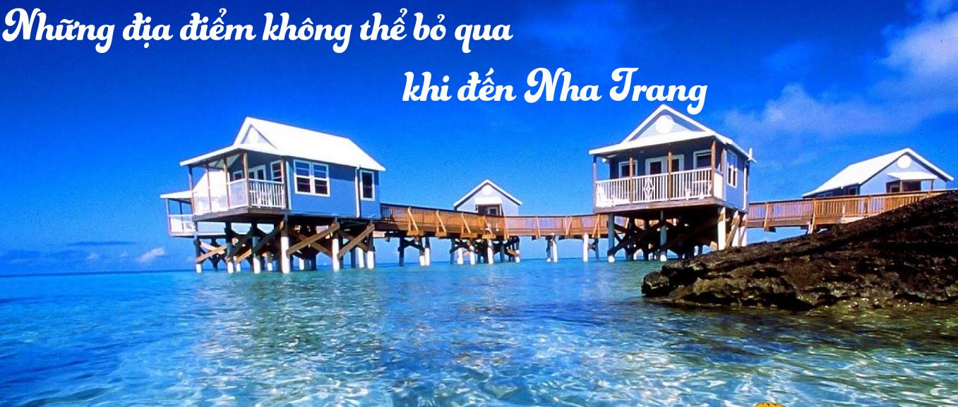 Những địa điểm du lịch không thể bỏ qua khi đến Nha Trang